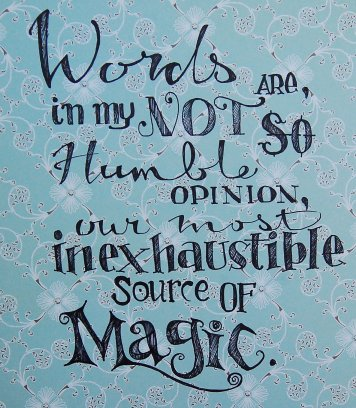 words-are-in-my-not-so-humble-opinion-our-most-in-exhaustible-source-of-magic.jpg
